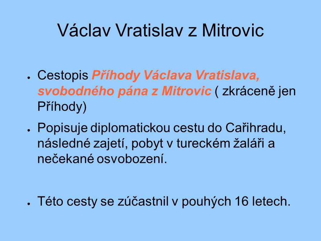Václav Vratislav z Mitrovic ● Cestopis Příhody Václava Vratislava, svobodného pána z Mitrovic ( zkráceně jen Příhody) ● Popisuje diplomatickou cestu d