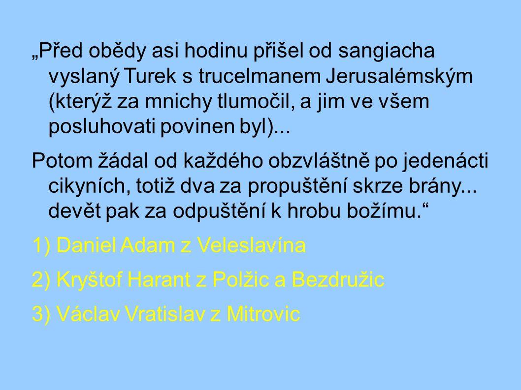 """""""Před obědy asi hodinu přišel od sangiacha vyslaný Turek s trucelmanem Jerusalémským (kterýž za mnichy tlumočil, a jim ve všem posluhovati povinen byl"""