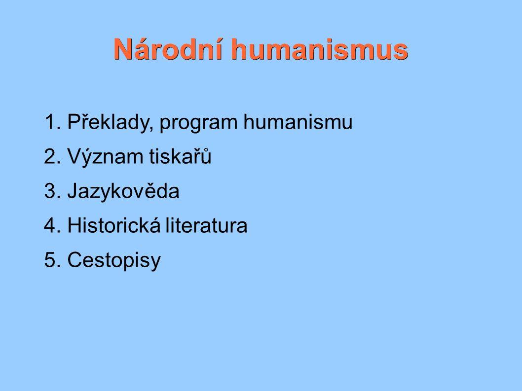 Národní humanismus 1. Překlady, program humanismu 2. Význam tiskařů 3. Jazykověda 4. Historická literatura 5. Cestopisy