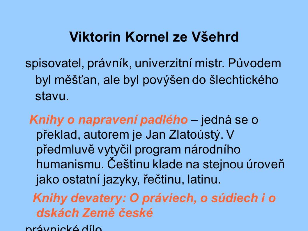 Viktorin Kornel ze Všehrd spisovatel, právník, univerzitní mistr.