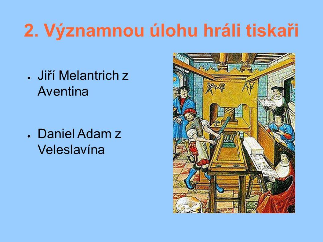 2. Významnou úlohu hráli tiskaři ● Jiří Melantrich z Aventina ● Daniel Adam z Veleslavína