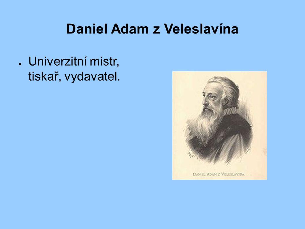 Daniel Adam z Veleslavína ● Univerzitní mistr, tiskař, vydavatel.