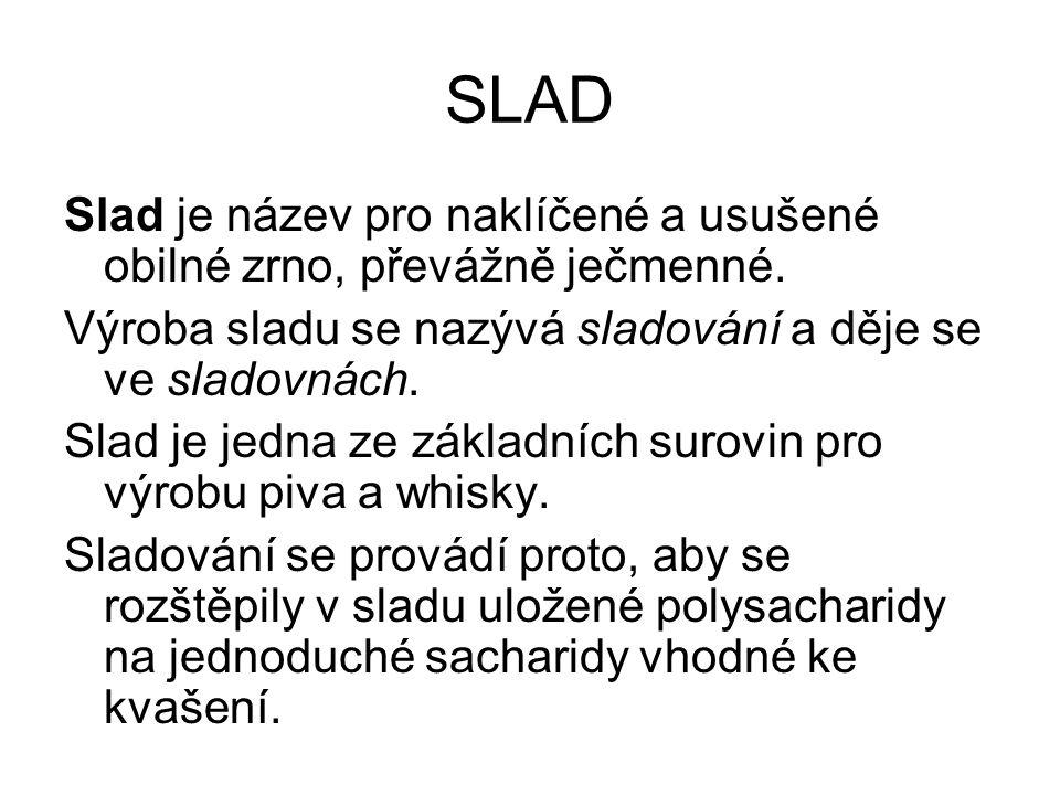 SLAD Slad je název pro naklíčené a usušené obilné zrno, převážně ječmenné.