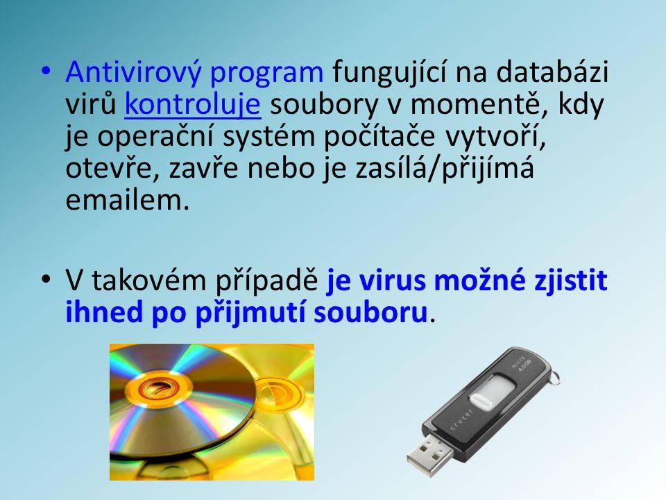 Antivirový program fungující na databázi virů kontroluje soubory v momentě, kdy je operační systém počítače vytvoří, otevře, zavře nebo je zasílá/přijímá emailem.