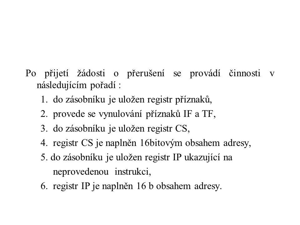 Po přijetí žádosti o přerušení se provádí činnosti v následujícím pořadí : 1. do zásobníku je uložen registr příznaků, 2. provede se vynulování přízna