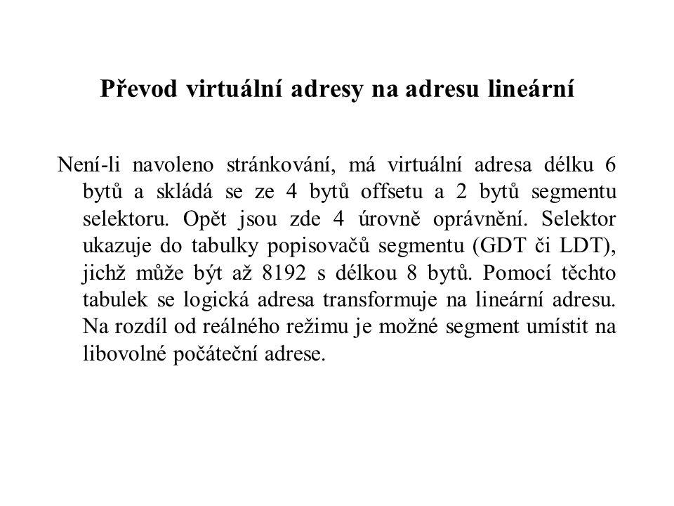 Převod virtuální adresy na adresu lineární Není-li navoleno stránkování, má virtuální adresa délku 6 bytů a skládá se ze 4 bytů offsetu a 2 bytů segmentu selektoru.