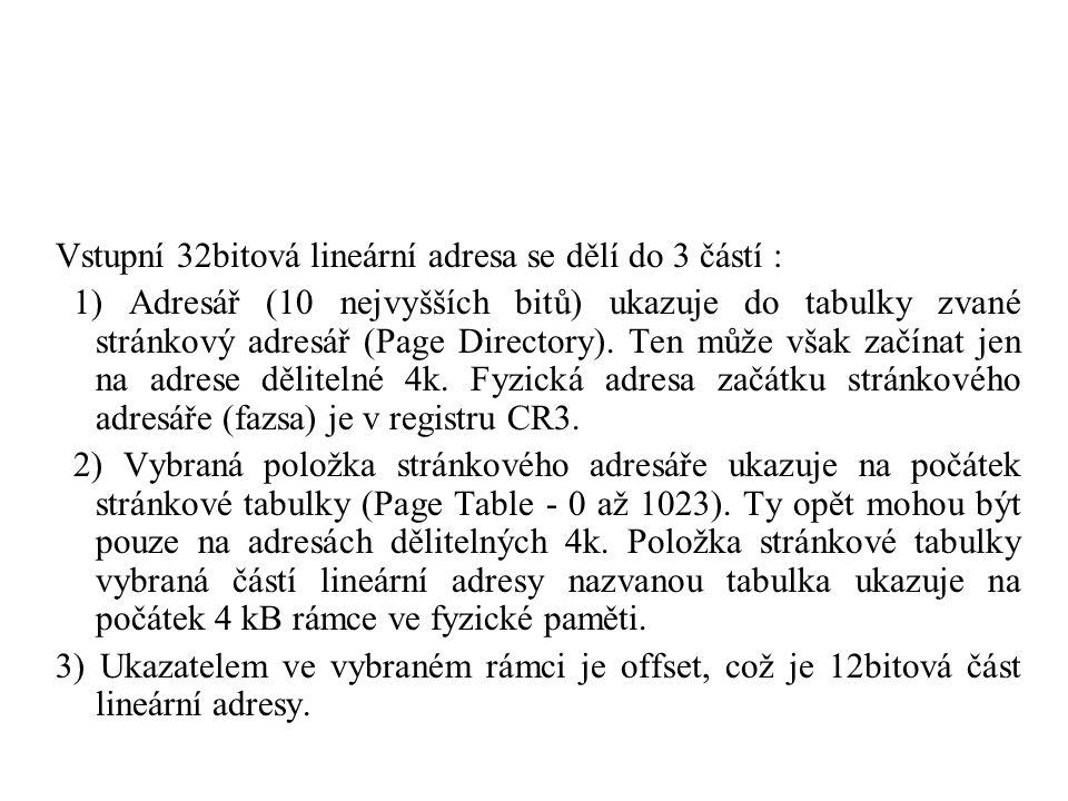 Vstupní 32bitová lineární adresa se dělí do 3 částí : 1) Adresář (10 nejvyšších bitů) ukazuje do tabulky zvané stránkový adresář (Page Directory). Ten