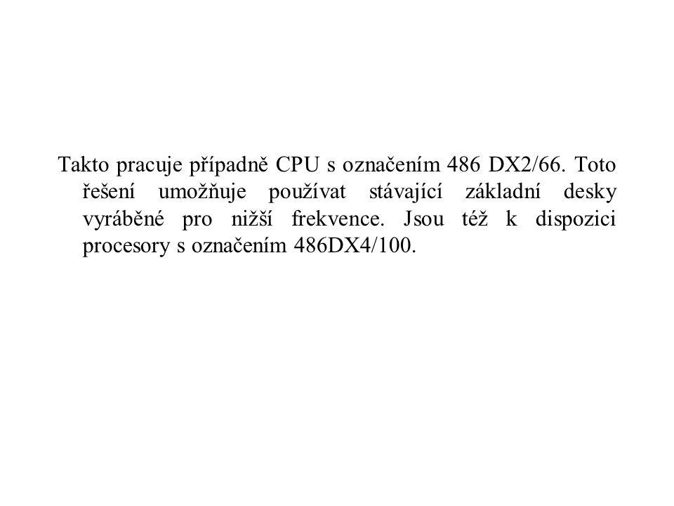 Takto pracuje případně CPU s označením 486 DX2/66. Toto řešení umožňuje používat stávající základní desky vyráběné pro nižší frekvence. Jsou též k dis