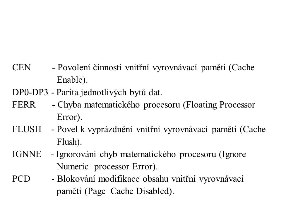 CEN - Povolení činnosti vnitřní vyrovnávací paměti (Cache Enable). DP0-DP3 - Parita jednotlivých bytů dat. FERR - Chyba matematického procesoru (Float