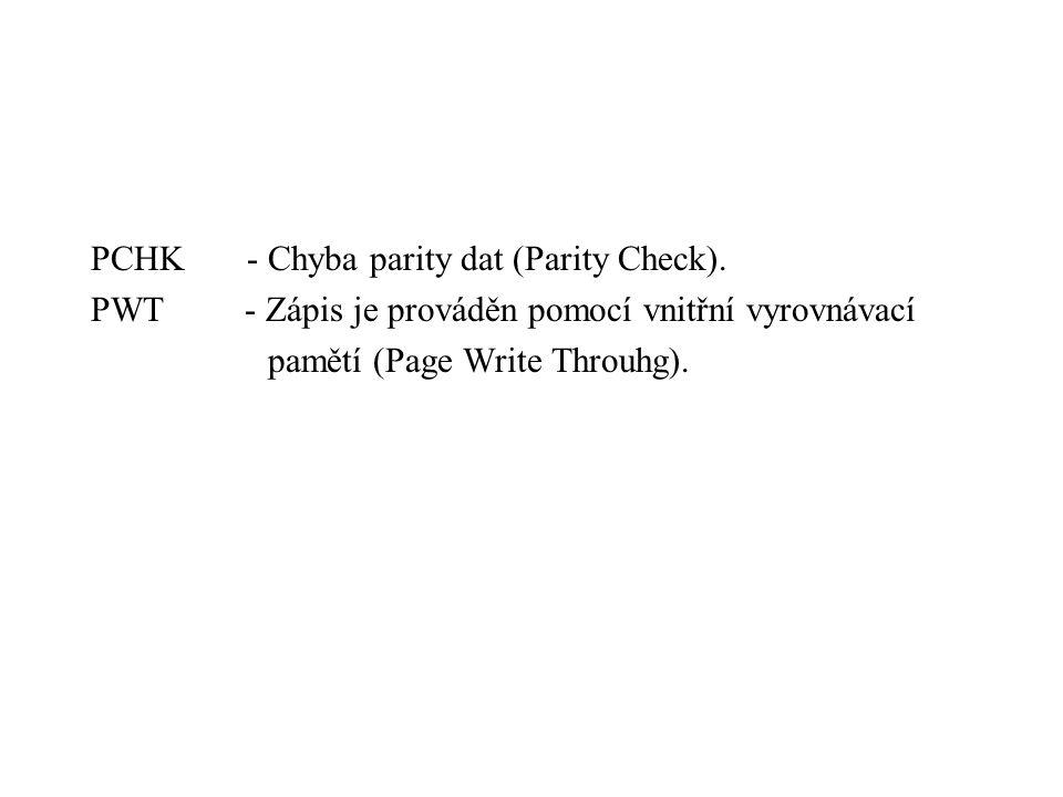 PCHK - Chyba parity dat (Parity Check). PWT - Zápis je prováděn pomocí vnitřní vyrovnávací pamětí (Page Write Throuhg).