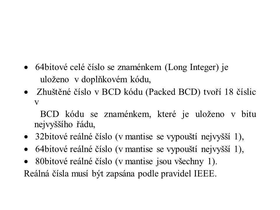  64bitové celé číslo se znaménkem (Long Integer) je uloženo v doplňkovém kódu,  Zhuštěné číslo v BCD kódu (Packed BCD) tvoří 18 číslic v BCD kódu se znaménkem, které je uloženo v bitu nejvyššího řádu,  32bitové reálné číslo (v mantise se vypouští nejvyšší 1),  64bitové reálné číslo (v mantise se vypouští nejvyšší 1),  80bitové reálné číslo (v mantise jsou všechny 1).