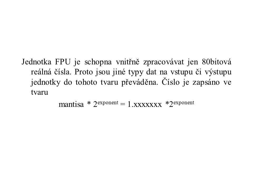 Jednotka FPU je schopna vnitřně zpracovávat jen 80bitová reálná čísla.