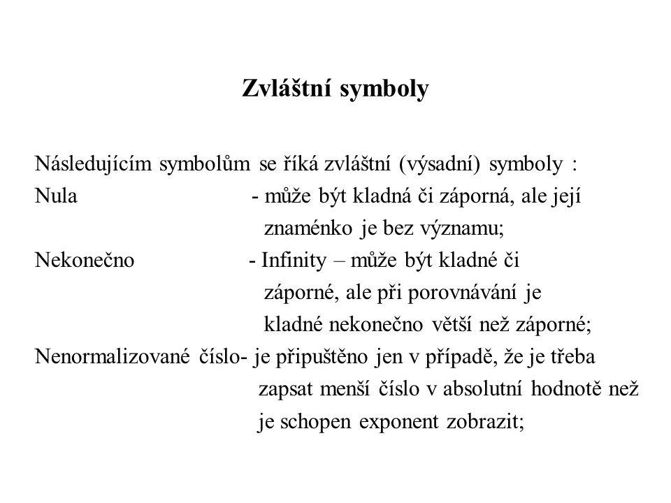 Zvláštní symboly Následujícím symbolům se říká zvláštní (výsadní) symboly : Nula - může být kladná či záporná, ale její znaménko je bez významu; Nekon