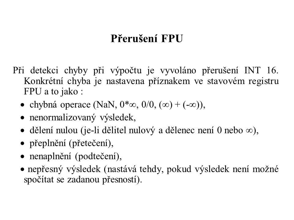 Přerušení FPU Při detekci chyby při výpočtu je vyvoláno přerušení INT 16. Konkrétní chyba je nastavena příznakem ve stavovém registru FPU a to jako :