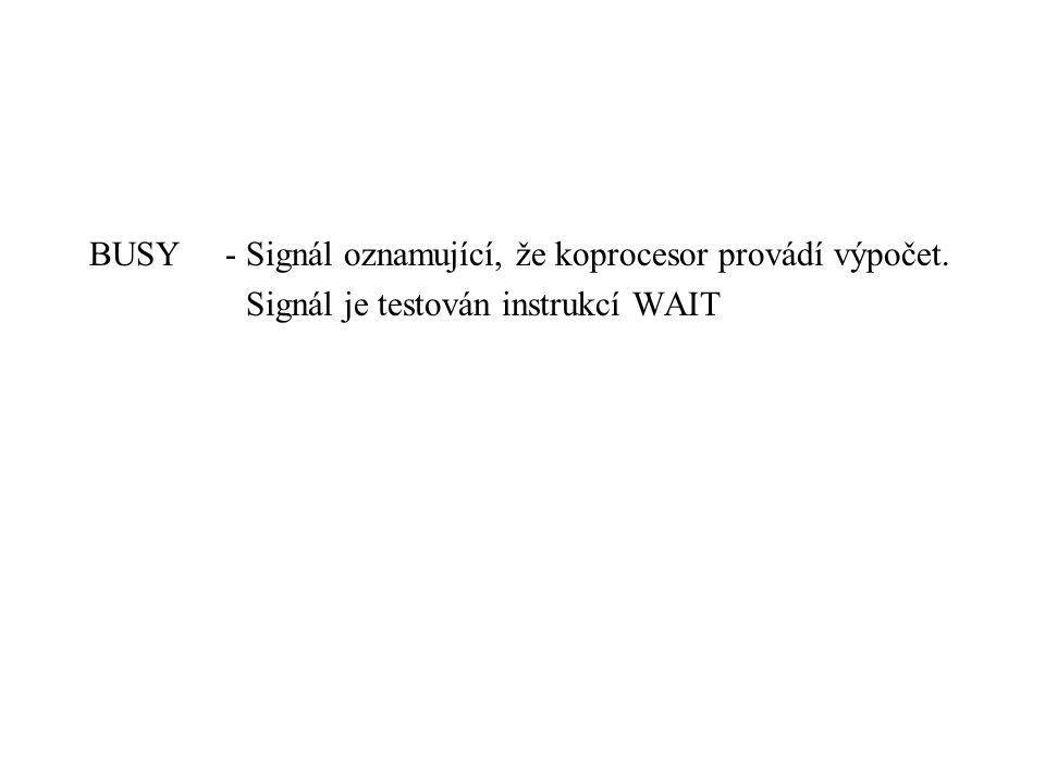 BUSY - Signál oznamující, že koprocesor provádí výpočet. Signál je testován instrukcí WAIT