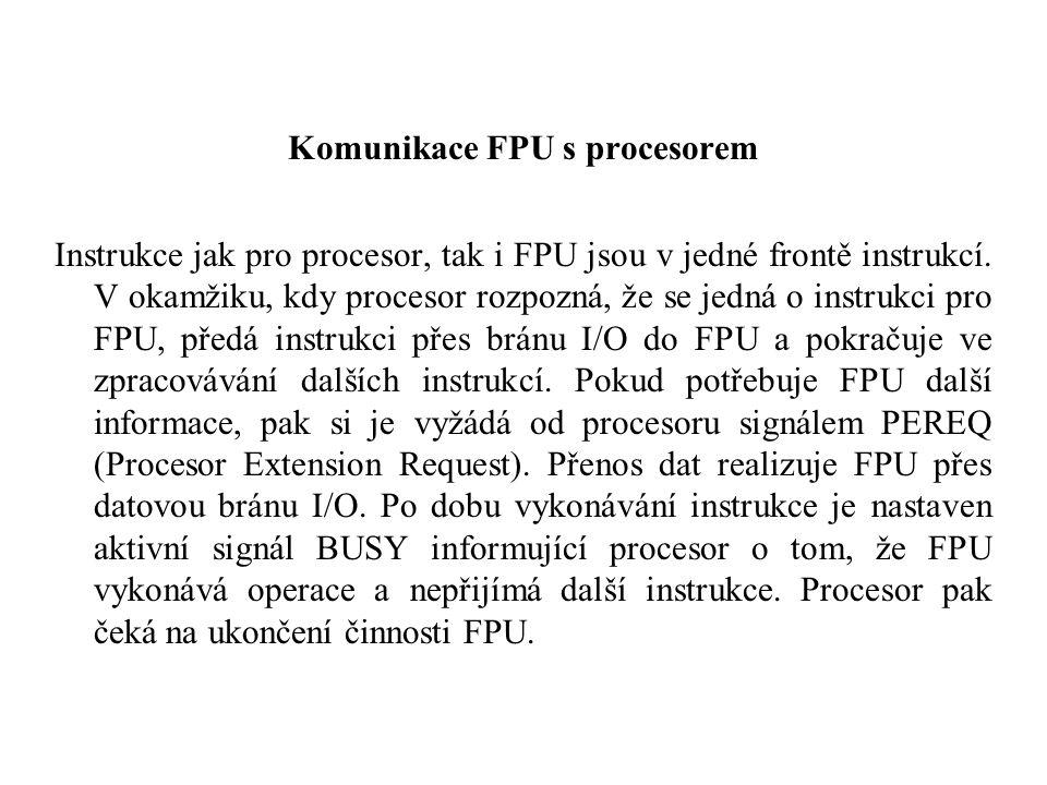 Komunikace FPU s procesorem Instrukce jak pro procesor, tak i FPU jsou v jedné frontě instrukcí. V okamžiku, kdy procesor rozpozná, že se jedná o inst
