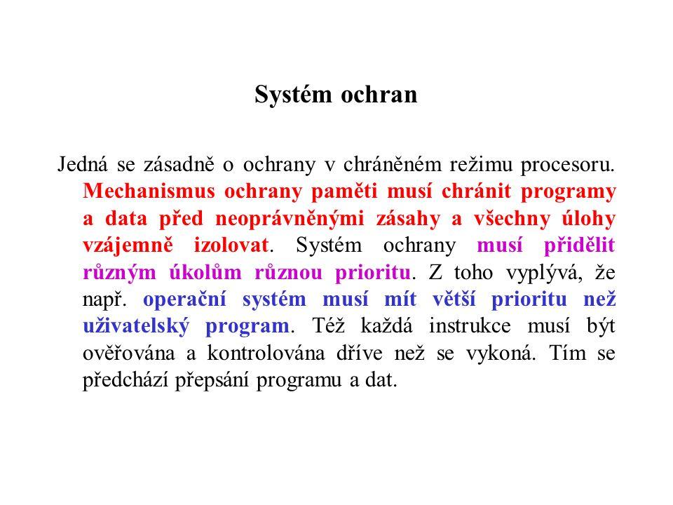 Systém ochran Jedná se zásadně o ochrany v chráněném režimu procesoru. Mechanismus ochrany paměti musí chránit programy a data před neoprávněnými zása