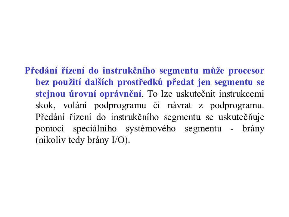 Předání řízení do instrukčního segmentu může procesor bez použití dalších prostředků předat jen segmentu se stejnou úrovní oprávnění.