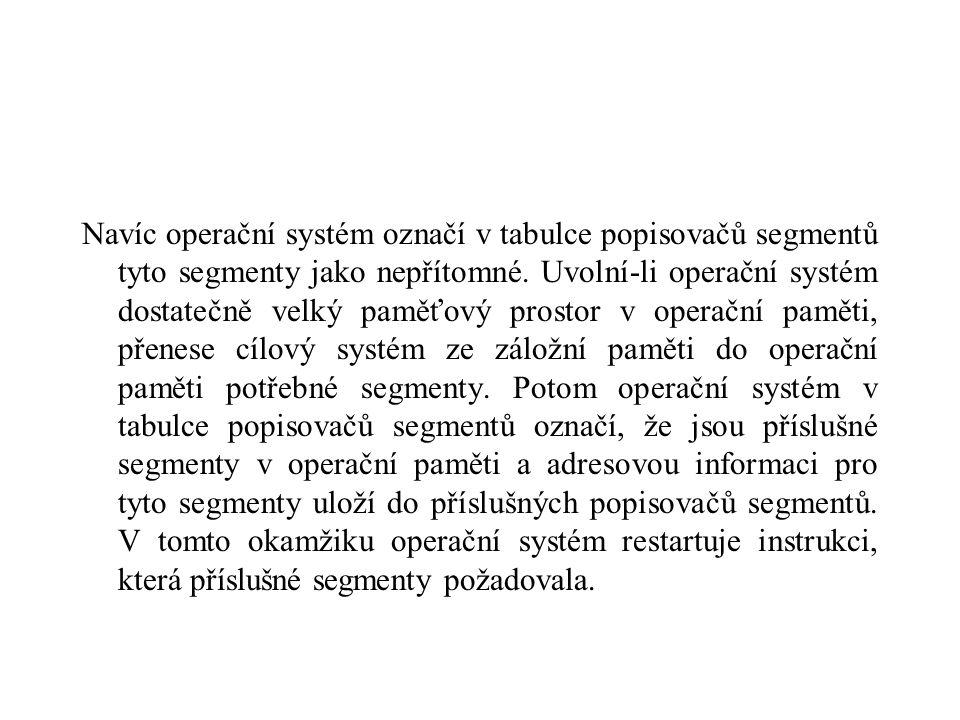 Navíc operační systém označí v tabulce popisovačů segmentů tyto segmenty jako nepřítomné. Uvolní-li operační systém dostatečně velký paměťový prostor