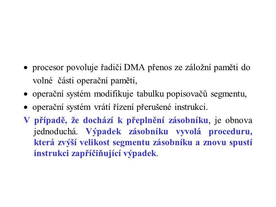  procesor povoluje řadiči DMA přenos ze záložní paměti do volné části operační paměti,  operační systém modifikuje tabulku popisovačů segmentu,  op