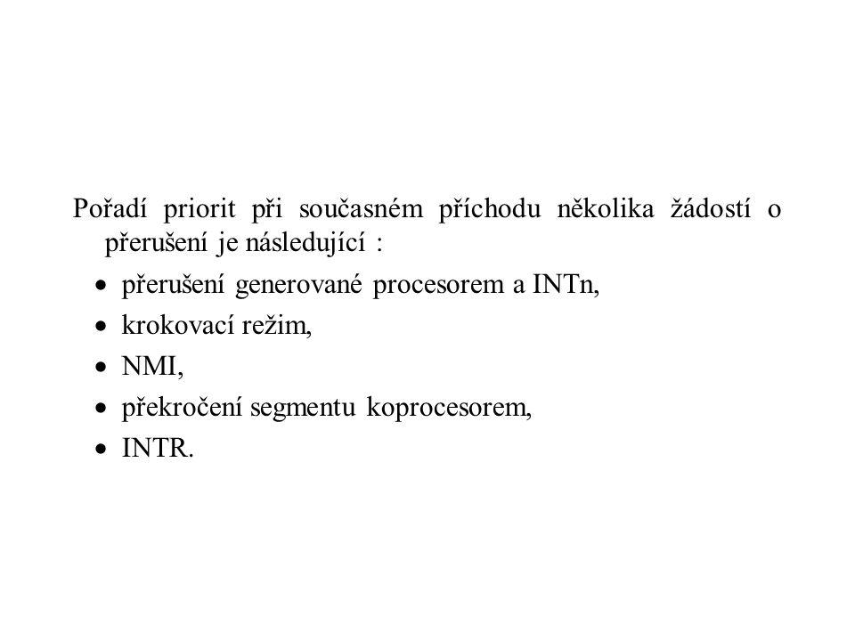 Pořadí priorit při současném příchodu několika žádostí o přerušení je následující :  přerušení generované procesorem a INTn,  krokovací režim,  NMI,  překročení segmentu koprocesorem,  INTR.