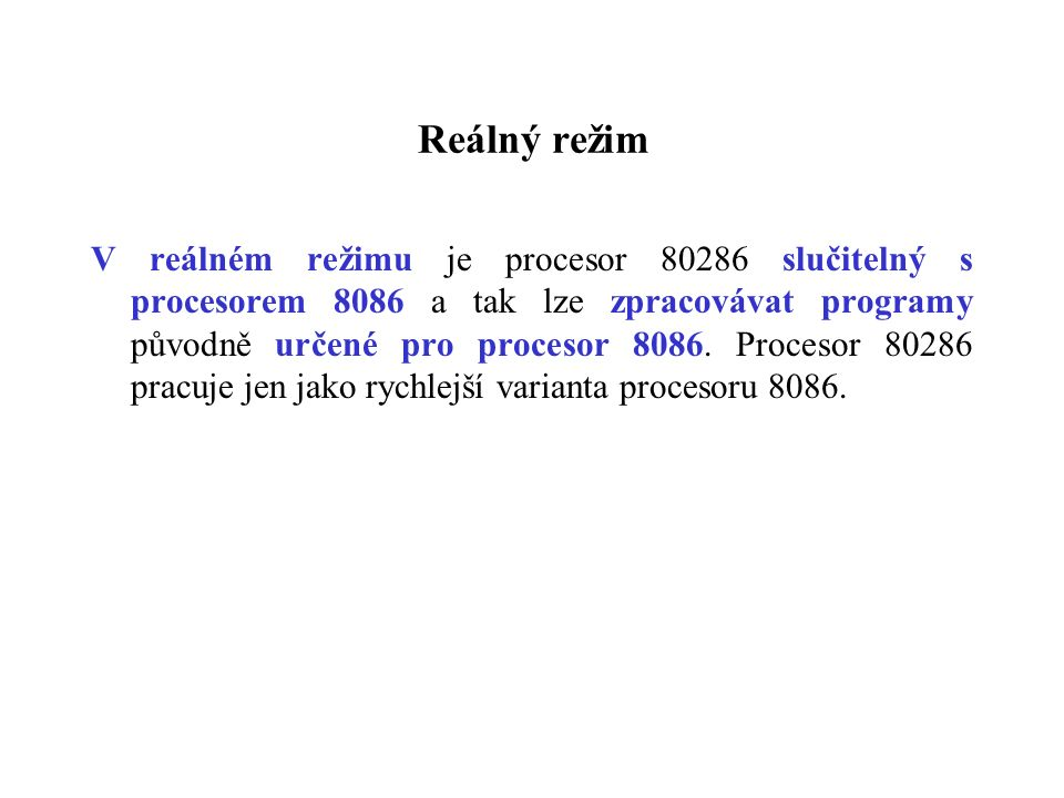 Reálný režim V reálném režimu je procesor 80286 slučitelný s procesorem 8086 a tak lze zpracovávat programy původně určené pro procesor 8086. Procesor
