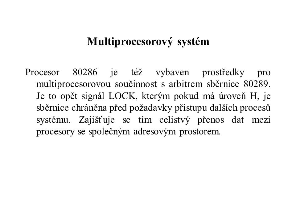 Multiprocesorový systém Procesor 80286 je též vybaven prostředky pro multiprocesorovou součinnost s arbitrem sběrnice 80289. Je to opět signál LOCK, k