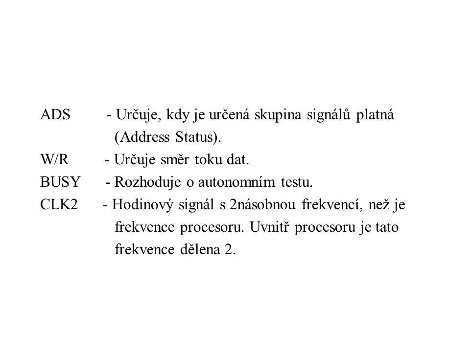 ADS - Určuje, kdy je určená skupina signálů platná (Address Status). W/R - Určuje směr toku dat. BUSY - Rozhoduje o autonomním testu. CLK2 - Hodinový