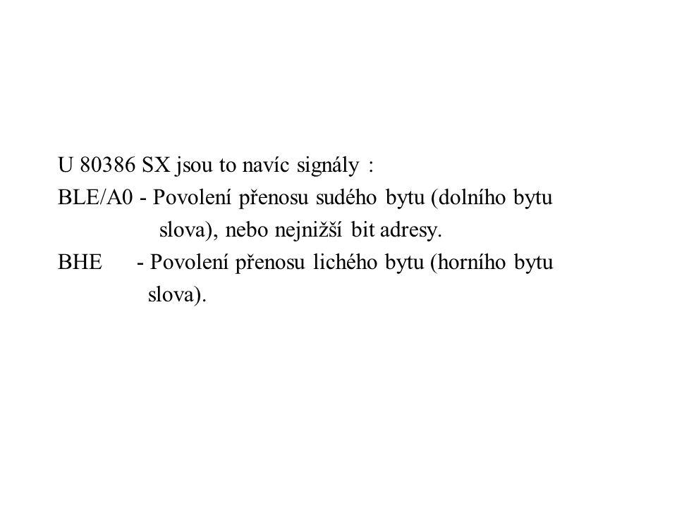 U 80386 SX jsou to navíc signály : BLE/A0 - Povolení přenosu sudého bytu (dolního bytu slova), nebo nejnižší bit adresy.