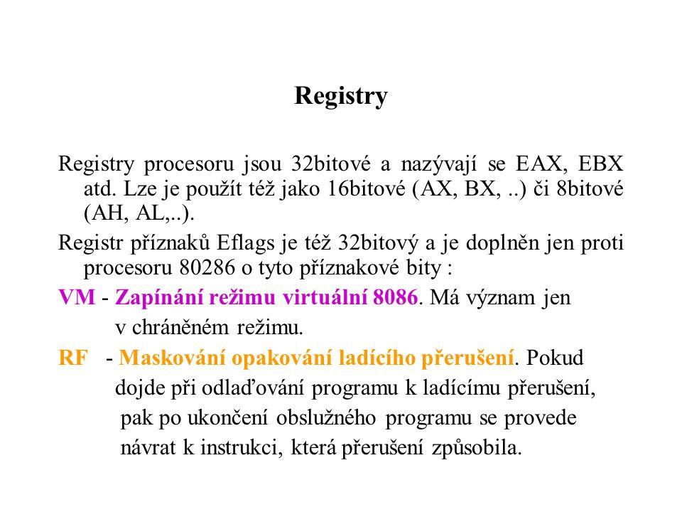 Registry Registry procesoru jsou 32bitové a nazývají se EAX, EBX atd. Lze je použít též jako 16bitové (AX, BX,..) či 8bitové (AH, AL,..). Registr příz
