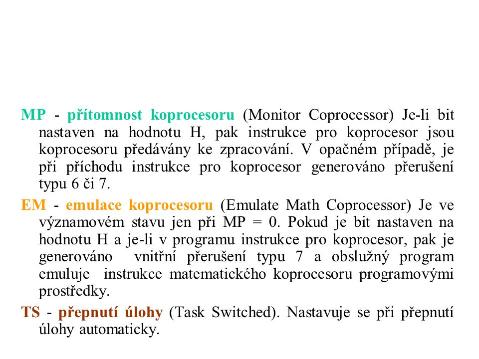 MP - přítomnost koprocesoru (Monitor Coprocessor) Je-li bit nastaven na hodnotu H, pak instrukce pro koprocesor jsou koprocesoru předávány ke zpracování.