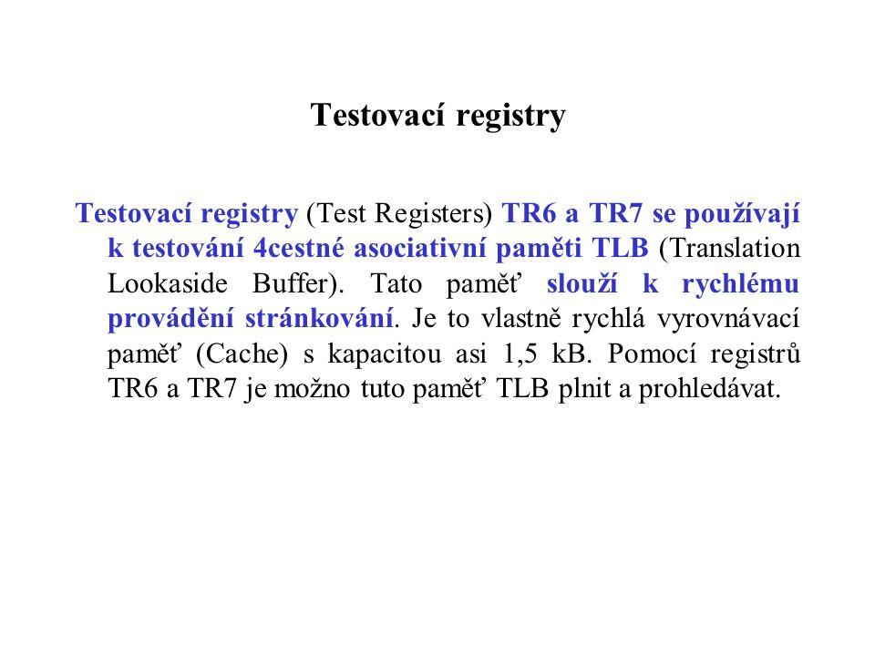 Testovací registry Testovací registry (Test Registers) TR6 a TR7 se používají k testování 4cestné asociativní paměti TLB (Translation Lookaside Buffer).