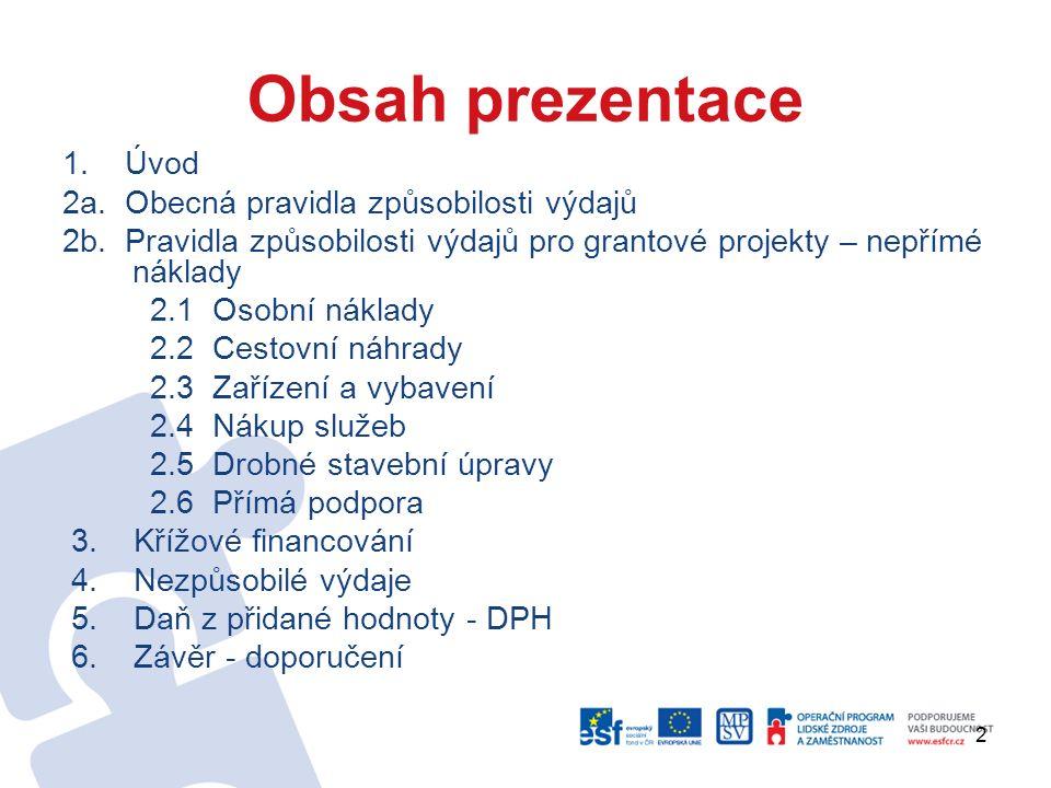 2 Obsah prezentace 1. Úvod 2a. Obecná pravidla způsobilosti výdajů 2b.