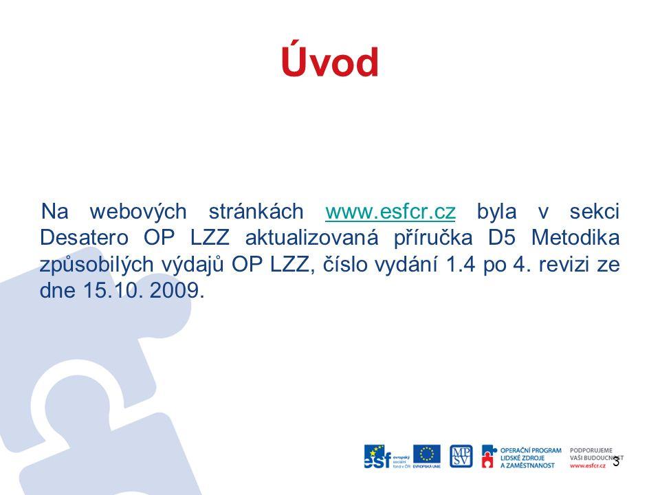 3 Úvod Na webových stránkách www.esfcr.cz byla v sekci Desatero OP LZZ aktualizovaná příručka D5 Metodika způsobilých výdajů OP LZZ, číslo vydání 1.4 po 4.