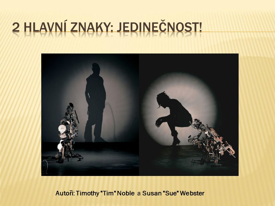 Autoři: Timothy Tim Noble a Susan Sue Webster