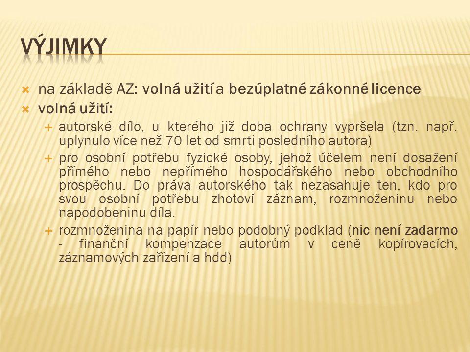  na základě AZ: volná užití a bezúplatné zákonné licence  volná užití:  autorské dílo, u kterého již doba ochrany vypršela (tzn.