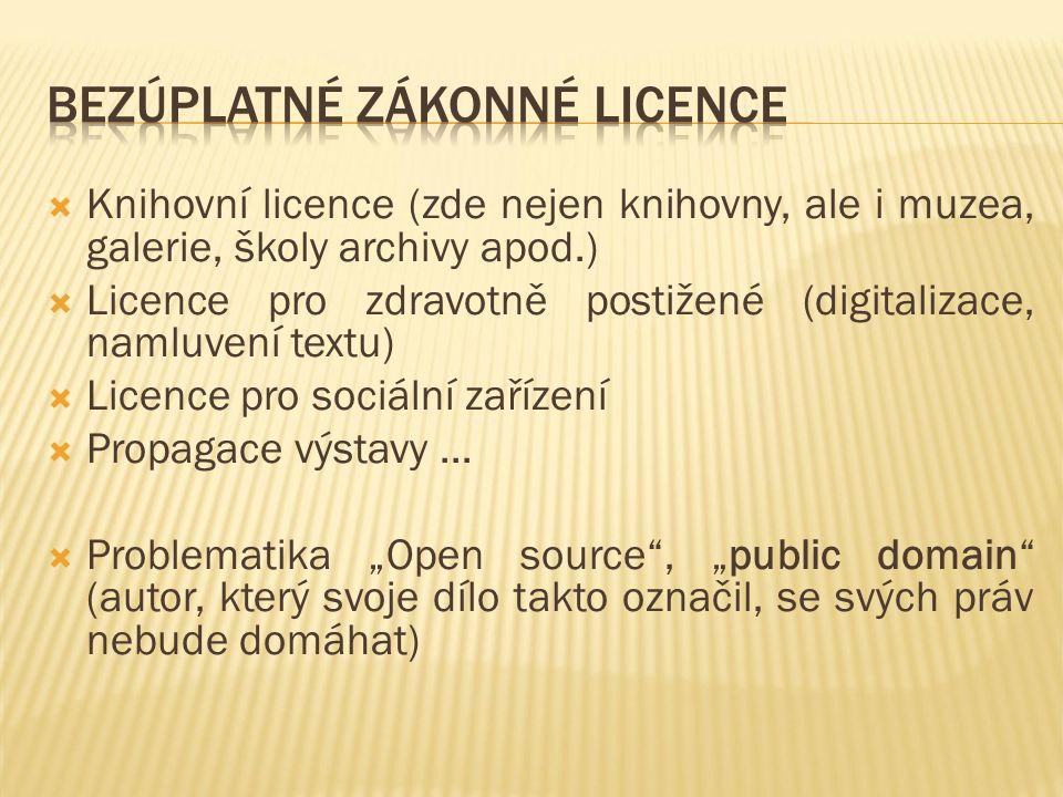  Knihovní licence (zde nejen knihovny, ale i muzea, galerie, školy archivy apod.)  Licence pro zdravotně postižené (digitalizace, namluvení textu)  Licence pro sociální zařízení  Propagace výstavy...