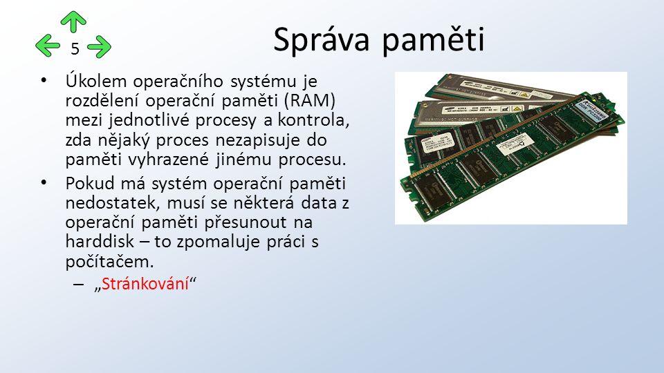 Úkolem operačního systému je rozdělení operační paměti (RAM) mezi jednotlivé procesy a kontrola, zda nějaký proces nezapisuje do paměti vyhrazené jinému procesu.