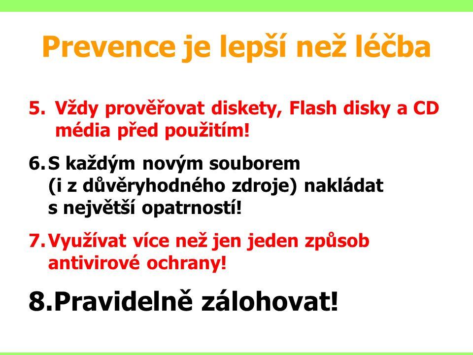 Prevence je lepší než léčba 5.Vždy prověřovat diskety, Flash disky a CD média před použitím.