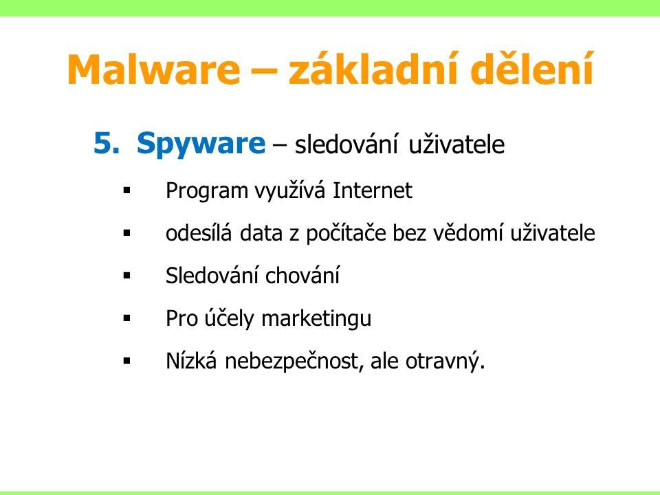 5.Spyware – sledování uživatele  Program využívá Internet  odesílá data z počítače bez vědomí uživatele  Sledování chování  Pro účely marketingu  Nízká nebezpečnost, ale otravný.