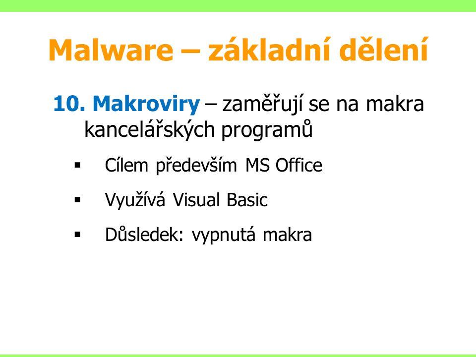 10. Makroviry – zaměřují se na makra kancelářských programů  Cílem především MS Office  Využívá Visual Basic  Důsledek: vypnutá makra Malware – zák