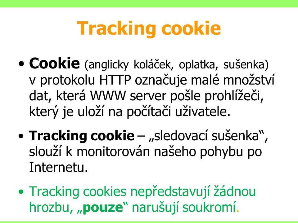 Tracking cookie Cookie (anglicky koláček, oplatka, sušenka) v protokolu HTTP označuje malé množství dat, která WWW server pošle prohlížeči, který je uloží na počítači uživatele.