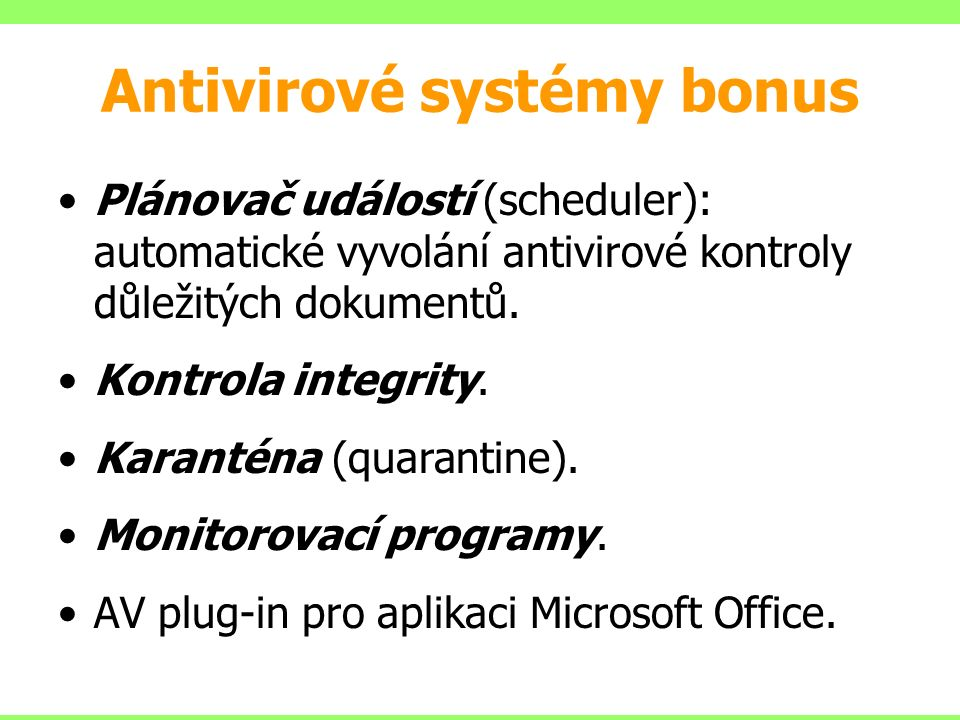 Antivirové systémy bonus Plánovač událostí (scheduler): automatické vyvolání antivirové kontroly důležitých dokumentů.