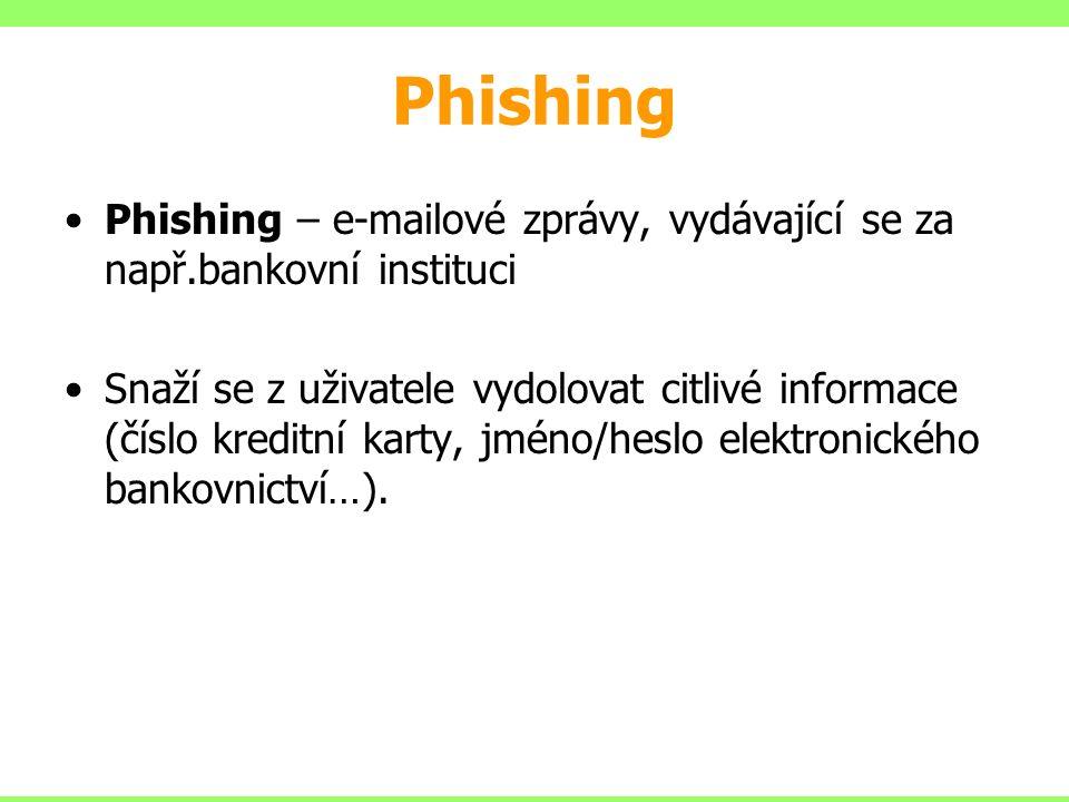 Phishing Phishing – e-mailové zprávy, vydávající se za např.bankovní instituci Snaží se z uživatele vydolovat citlivé informace (číslo kreditní karty, jméno/heslo elektronického bankovnictví…).