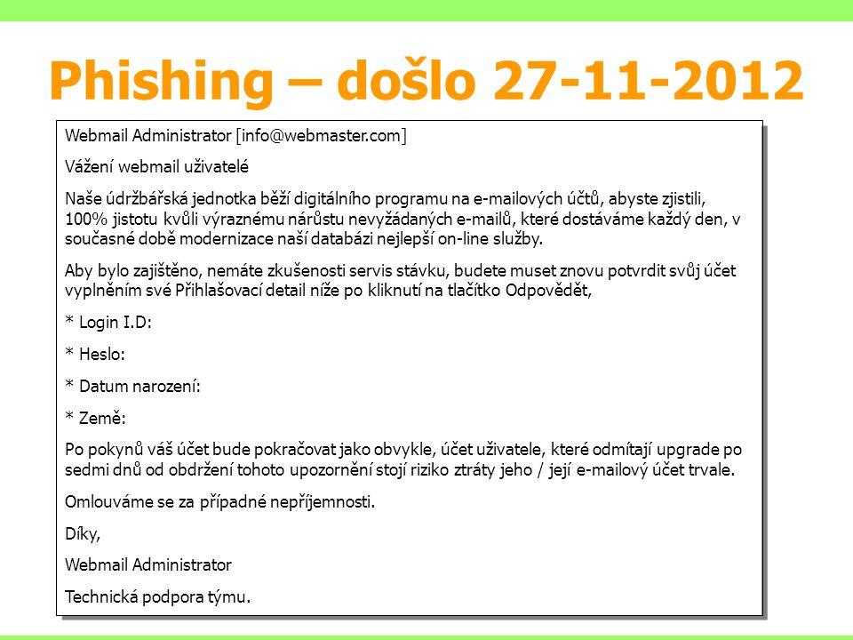 Phishing – došlo 27-11-2012 Webmail Administrator [info@webmaster.com] Vážení webmail uživatelé Naše údržbářská jednotka běží digitálního programu na e-mailových účtů, abyste zjistili, 100% jistotu kvůli výraznému nárůstu nevyžádaných e-mailů, které dostáváme každý den, v současné době modernizace naší databázi nejlepší on-line služby.