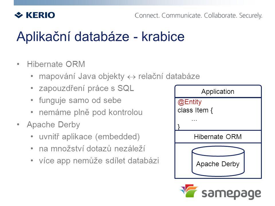 Aplikační databáze - krabice Hibernate ORM mapování Java objekty  relační databáze zapouzdření práce s SQL funguje samo od sebe nemáme plně pod kontrolou Apache Derby uvnitř aplikace (embedded) na množství dotazů nezáleží více app nemůže sdílet databázi Apache Derby Application @Entity class Item {...