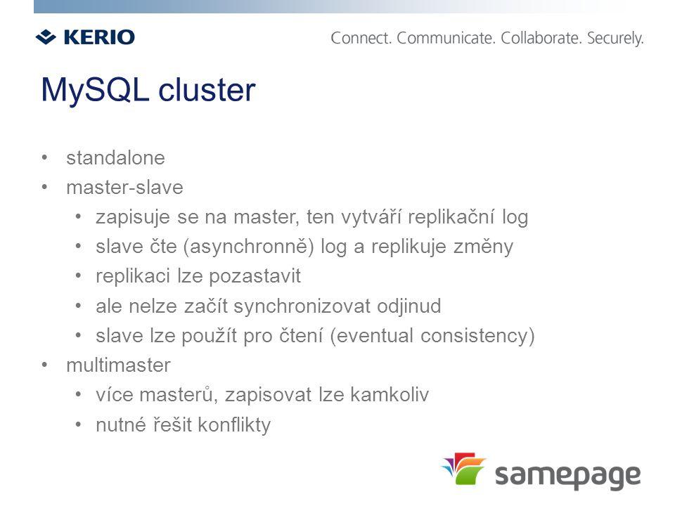 MySQL cluster standalone master-slave zapisuje se na master, ten vytváří replikační log slave čte (asynchronně) log a replikuje změny replikaci lze pozastavit ale nelze začít synchronizovat odjinud slave lze použít pro čtení (eventual consistency) multimaster více masterů, zapisovat lze kamkoliv nutné řešit konflikty