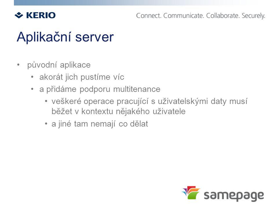 Aplikační server původní aplikace akorát jich pustíme víc a přidáme podporu multitenance veškeré operace pracující s uživatelskými daty musí běžet v k