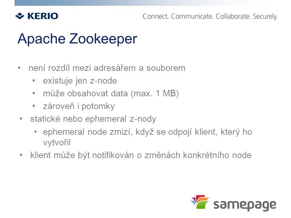 Apache Zookeeper není rozdíl mezi adresářem a souborem existuje jen z-node může obsahovat data (max. 1 MB) zároveň i potomky statické nebo ephemeral z