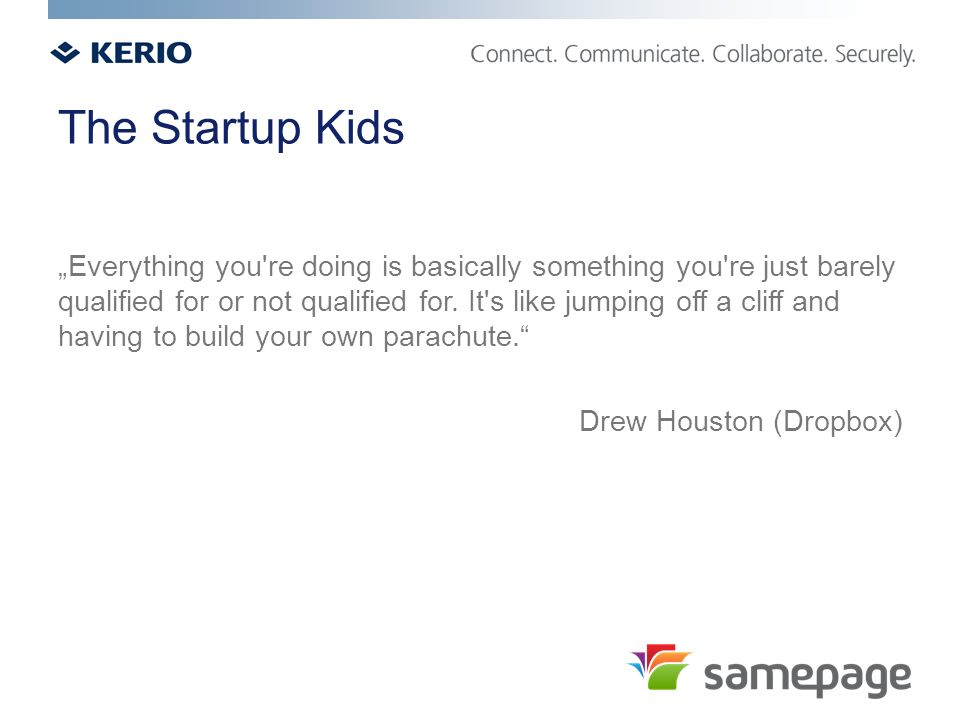 "The Startup Kids ""Everything you re doing is basically something you re just barely qualified for or not qualified for."